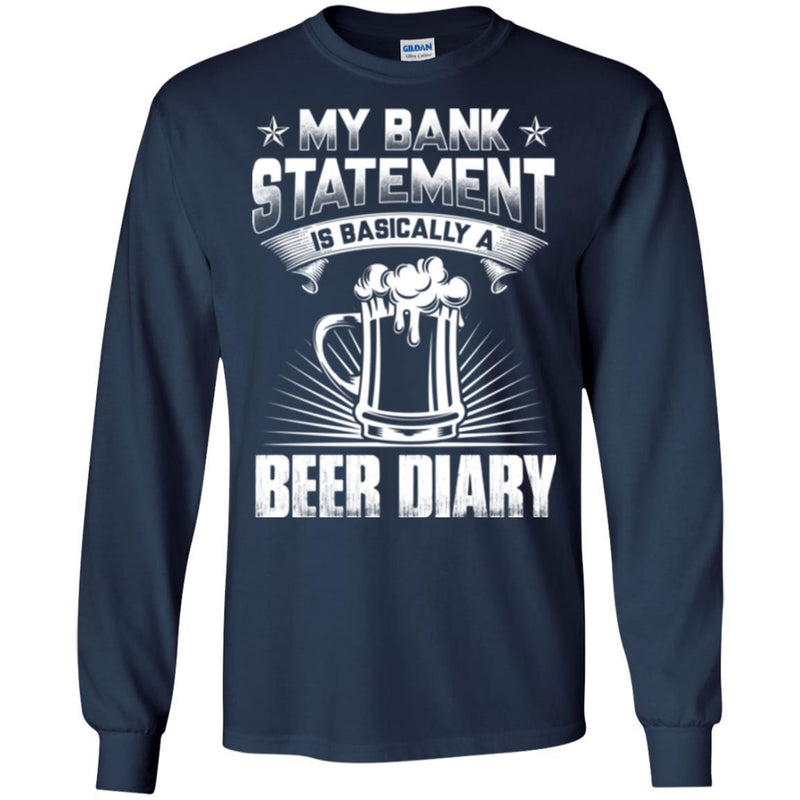Beer T-Shirt My Bank Statement Is Basically A Beer Diary Funny Drinking Lovers Gift Tee Shirt CustomCat