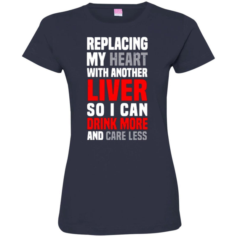 Beer T-Shirt Replacing My Heart With Another Liver So I Can Drink More And Care Less Shirts CustomCat