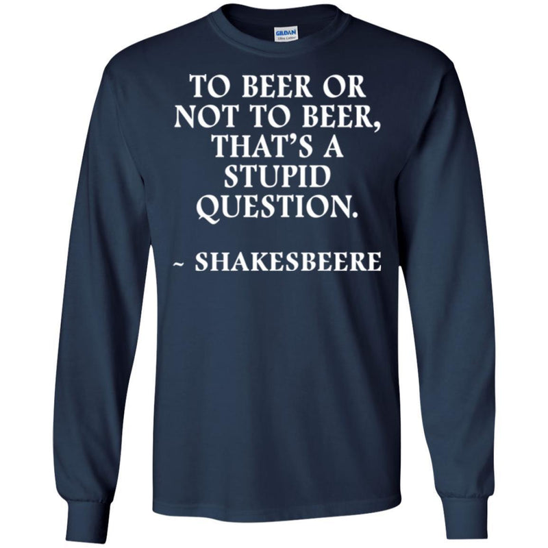 Beer T-Shirt To Beer Or Not To Beer, That's A Stupid Question Funny Drinking Lovers Shirts CustomCat