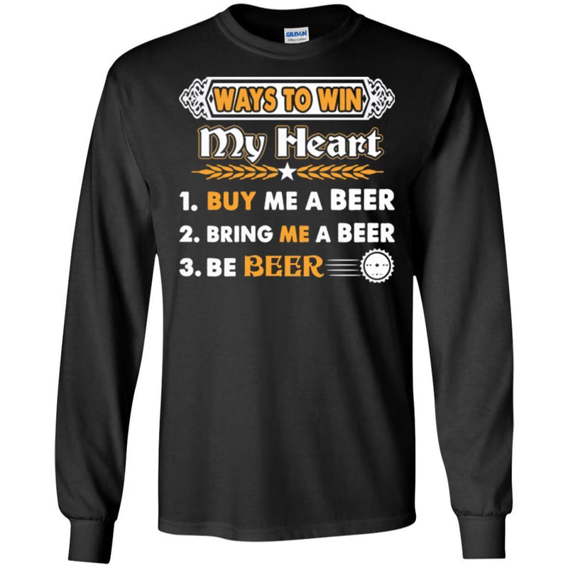 Beer T-Shirt Ways To Win My Heart Buy Me A Beer Bring Me A Beer Be Beer Funny Drinking Lovers Shirts CustomCat