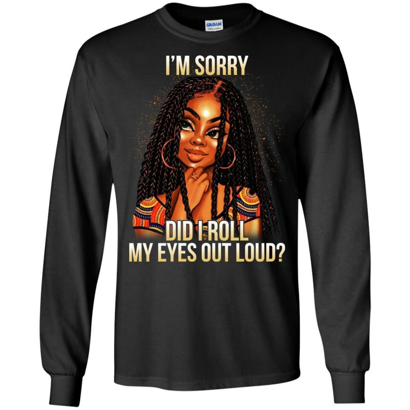 Black Girl T-Shirt I'm Sorry Did I Roll My Eyes Out Loud Funny Gift Sarcastic Tee Shirt CustomCat