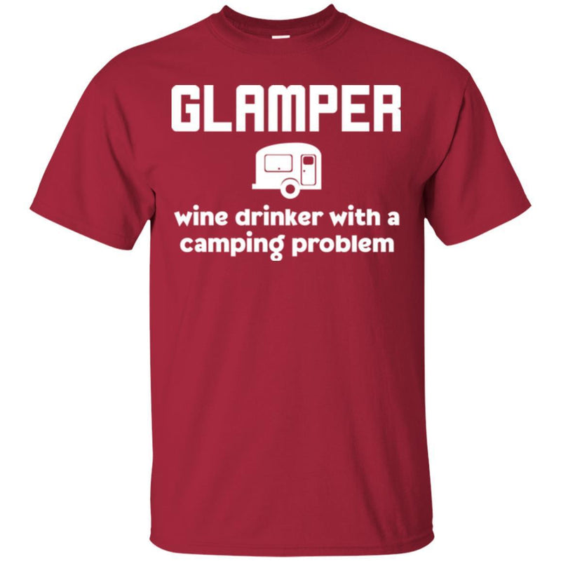 Camping T-Shirt Glamper Wine Drinker With A Camping Problem Funny Gift For Camper Tee Shirt CustomCat