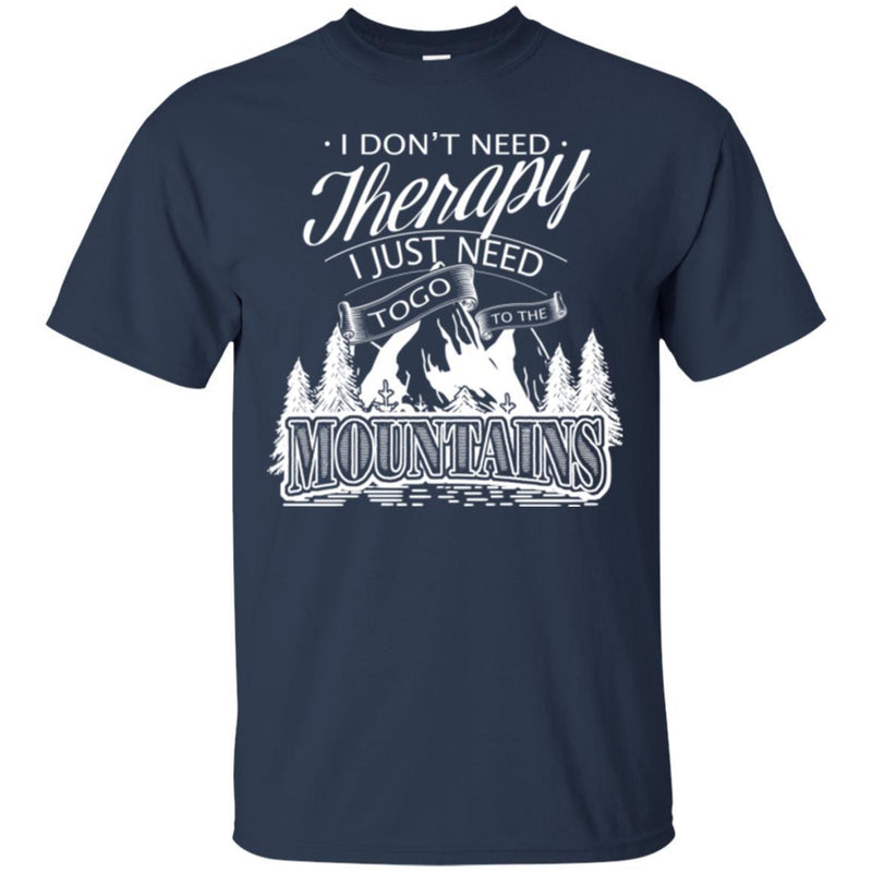 Camping T-Shirt I Don't Need Therapy I Just Need To Go To The Mountains Gift For Camper Tee Shirt CustomCat