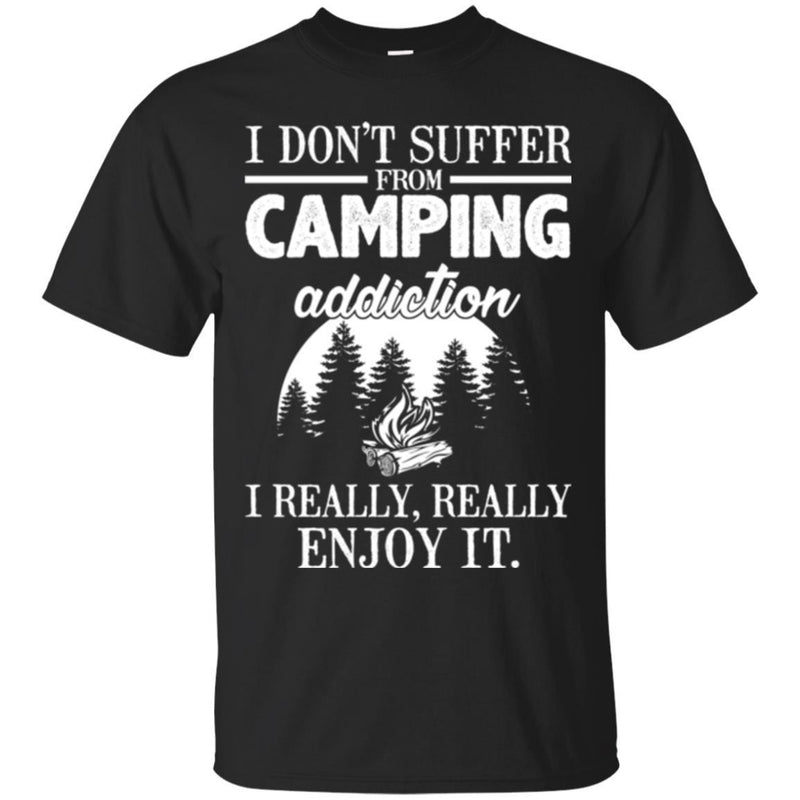 Camping T-Shirt I Don't Suffer From Camping Addiction I Really Really Enjoy It Camper Tee Shirt CustomCat