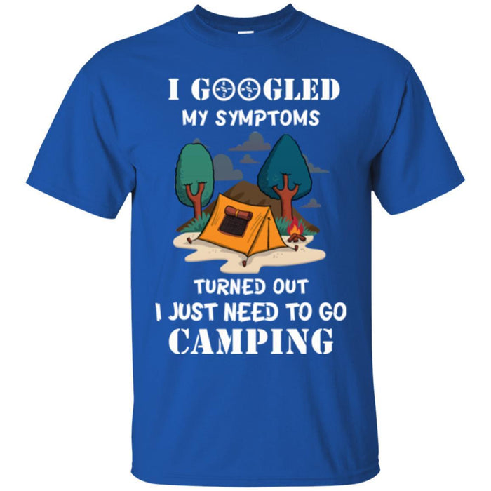 Camping T Shirt I Googled My Symptoms Turned Out I Just Need To Go