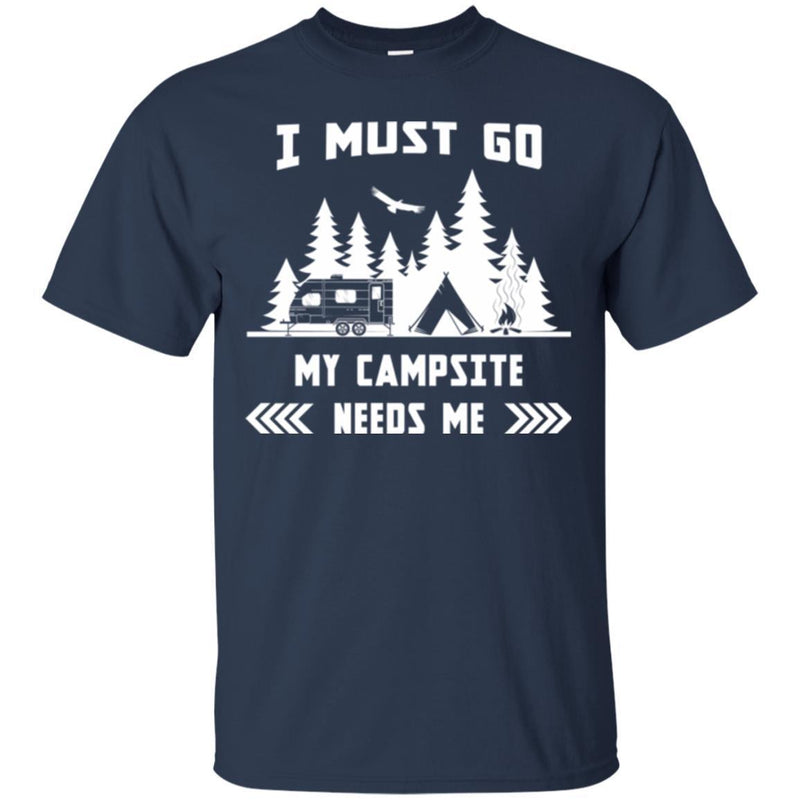 Camping T-Shirt I Must Go My Campsite Needs Me Campfire Funny Gift For Camper Tee Shirt CustomCat