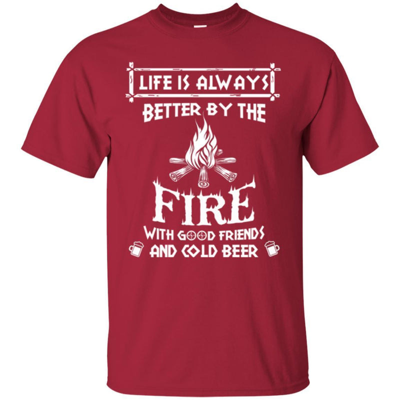 Camping T-Shirt Life Is Always Better By The Fire With Good Friends And Cool Beer Shirt CustomCat