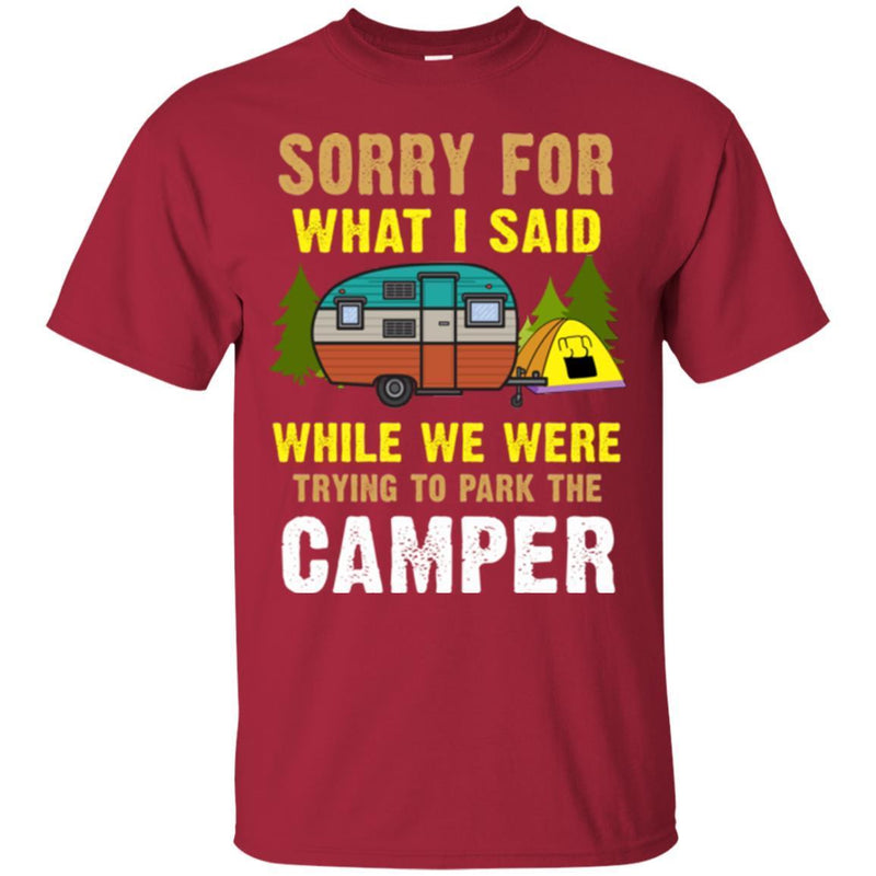 Camping T-Shirt Sorry For What I Said While We Were Trying To Park The Camper Funny Gift Tee Shirt CustomCat