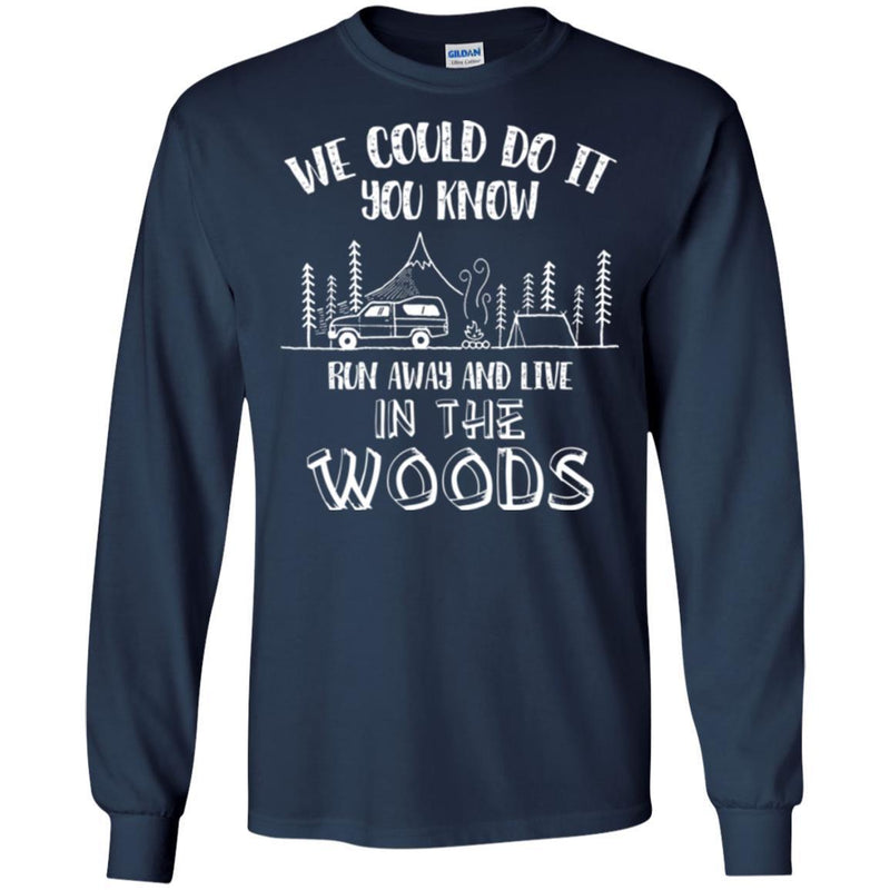 Camping T-Shirt We Could Do It You Know Run Away And Live In The Woods Funny Gift For Camper Shirts CustomCat