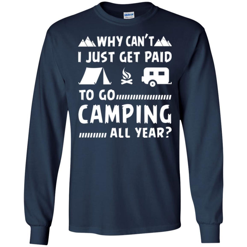 Camping T-Shirt Why Can't  Just Get Paid To Go Camping All Year Funny Gift For Camper Tee Shirt CustomCat
