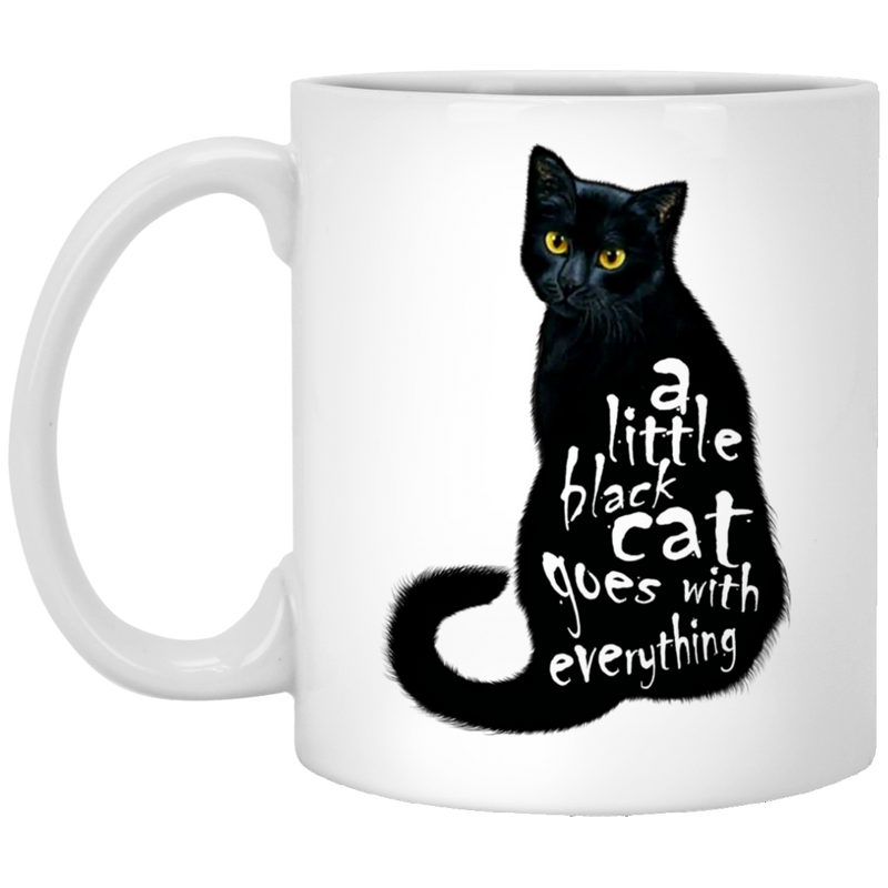 Cat Coffee Mug A Little Black Cat Goes With Everything Kitties Lovers 11oz - 15oz White Mug CustomCat
