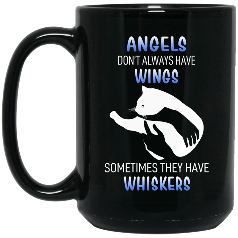 Cat Coffee Mug Angels Dont' Always Have Wings Sometimes They Have Whiskers 11oz - 15oz Black Mug CustomCat