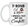 Cat Coffee Mug F Bom Cat Mom I Sprinkle That Shit Like Confetti 11oz - 15oz White Mug CustomCat