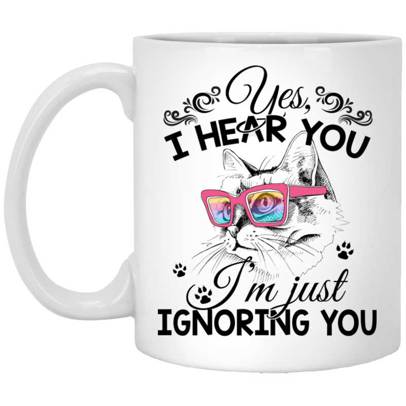 Cat Coffee Mug Funny Cat Yes I Hear You I'm Just Ignoring You 11oz - 15oz Black Mug CustomCat