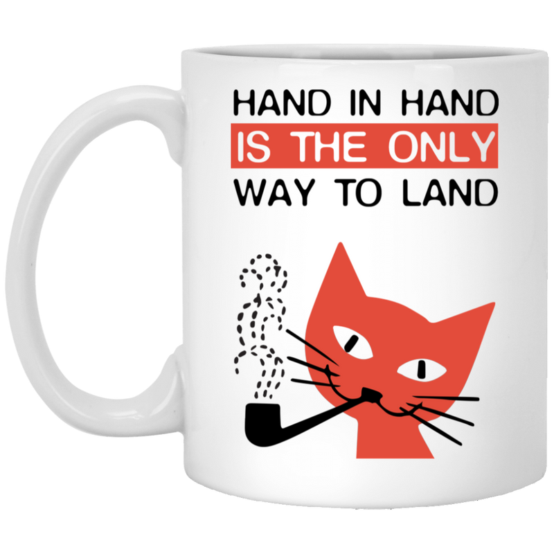 Cat Coffee Mug Hand In Hand Is The Only Way To Land 11oz - 15oz White Mug CustomCat