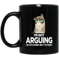 Cat Coffee Mug I'm Not Arguing Im Explaining Why I'm Right Grumpy Cat 11oz - 15oz Black Mug CustomCat
