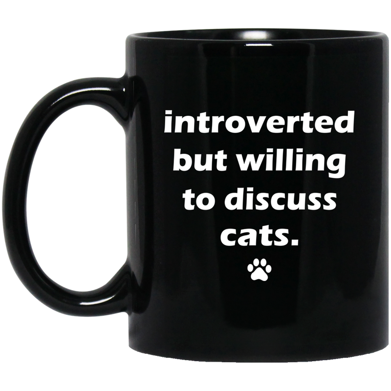 Cat Coffee Mug Introverted But Willing To Discuss Cats 11oz - 15oz Black Mug CustomCat