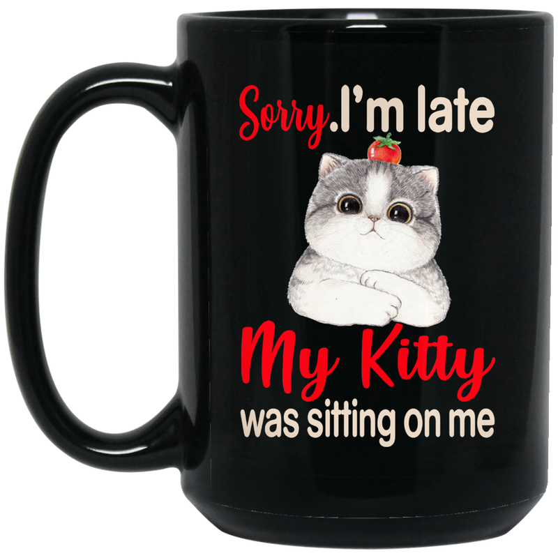 Cat Coffee Mug Sorry I'm Late My Kitty Was Sitting On Me For Cat Kitten Lovers 11oz - 15oz Black Mug CustomCat