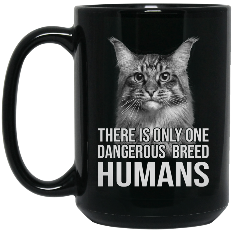 Cat Coffee Mug There Is Only One Dangerous Breed Humans Cat Lovers 11oz - 15oz Black Mug CustomCat
