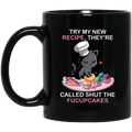 Cat Coffee Mug Try My New Recipe They're Called Shut The Fucupcakes Cat Lovers 11oz - 15oz Black Mug CustomCat