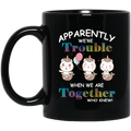 Cat Coffee Mug Unicat Apparently We Are Trouble When We Are Together Who Knew 11oz - 15oz Black Mug CustomCat
