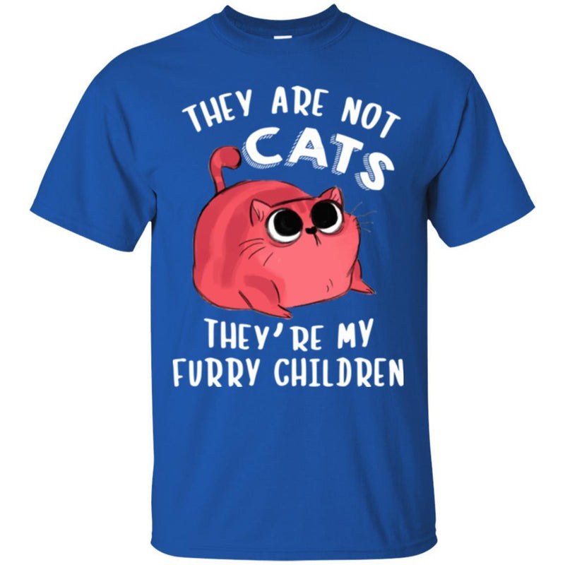 Cat T Shirt They Are Not Cats They're My Furry Children For Cat Lovers Shirts CustomCat