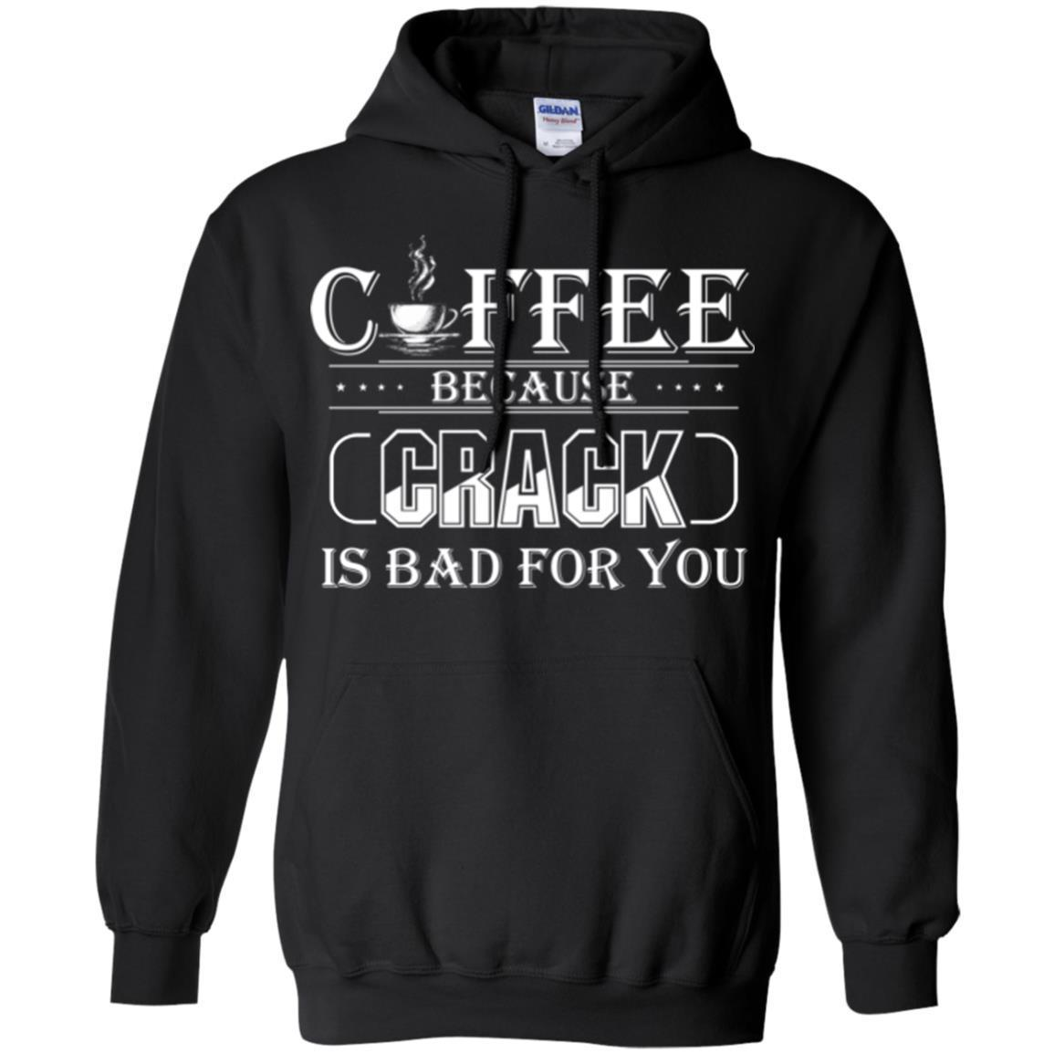 Coffee T-Shirt Coffee Because Crack Is Bad For You Funny Coffee Shirts  CustomCat