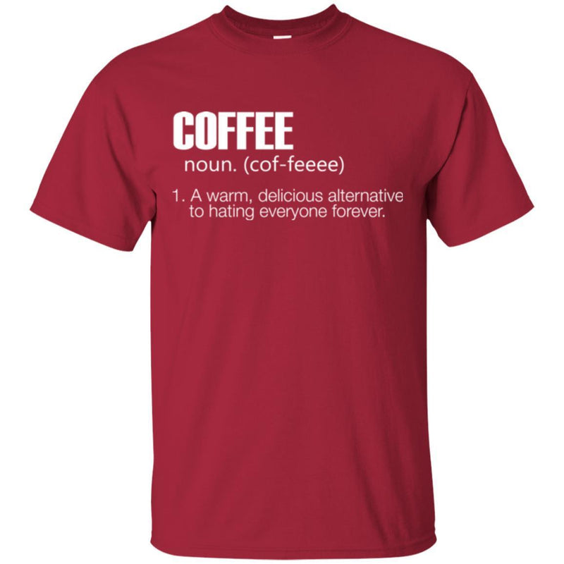 Coffee T-Shirt Coffee Noun A Warm Delicious Alternative To Hating Everyone Forever Shirts CustomCat