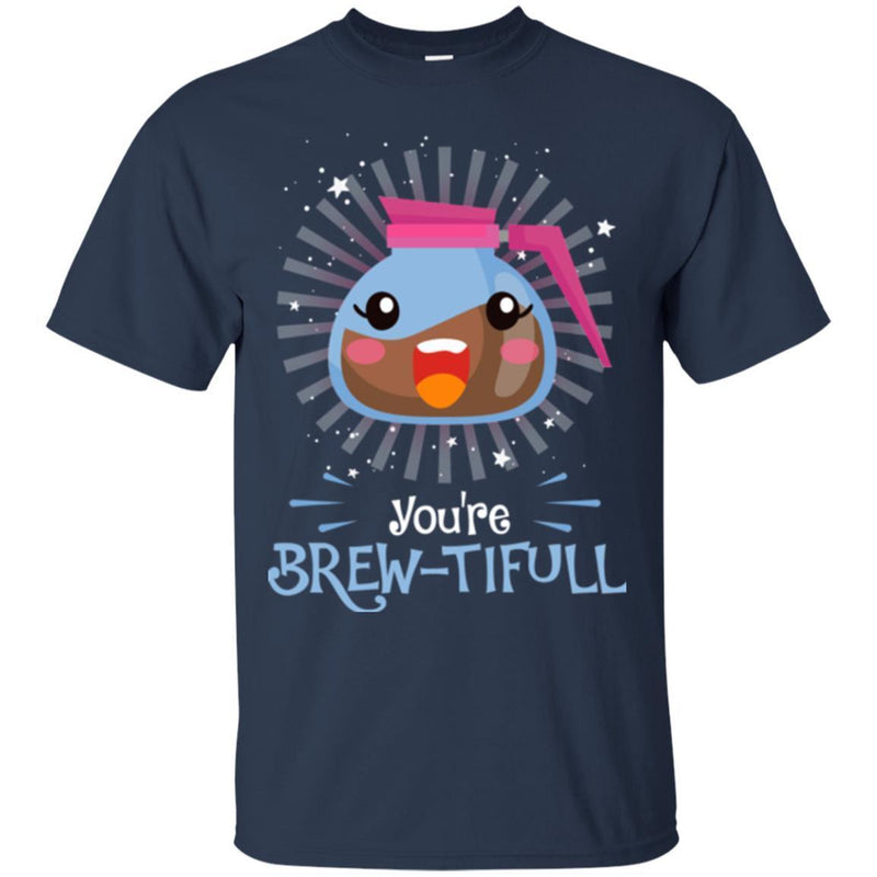Coffee T-Shirt You're Brew-Tifull Funny Witty Shirt For Coffee Lover Beautiful Tee Shirt CustomCat