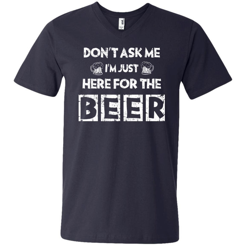 Don't Ask Me I'm Just Here For The Beer Funny T-shirt CustomCat
