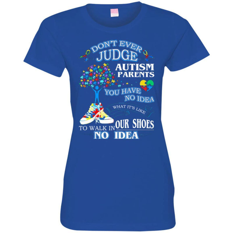 Don't Ever Judge Autism Parents You Have No Ideas What It's Like To Walk In Our Shoes Autism T Shirt CustomCat