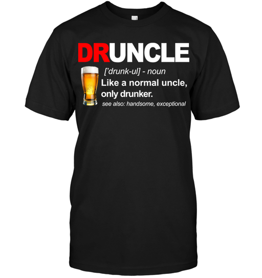 Druncle Like A Normal Uncle Only Drunker GearLaunch