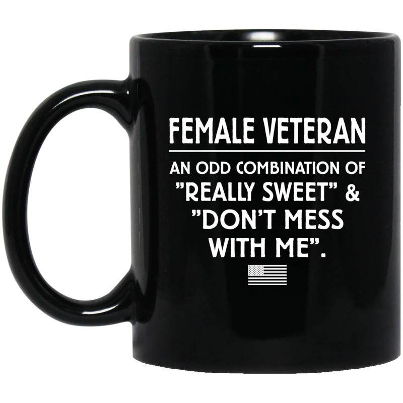 Female Veteran Coffee Mug An Odd Combination Of Really Sweet And Dont Mess With Me 11oz - 15oz Black Mug CustomCat