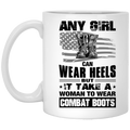 Female Veteran Coffee Mug Any Girl Can Wear Heels But It Take A Woman To Wear Combat Boots 11oz - 15oz White Mug CustomCat