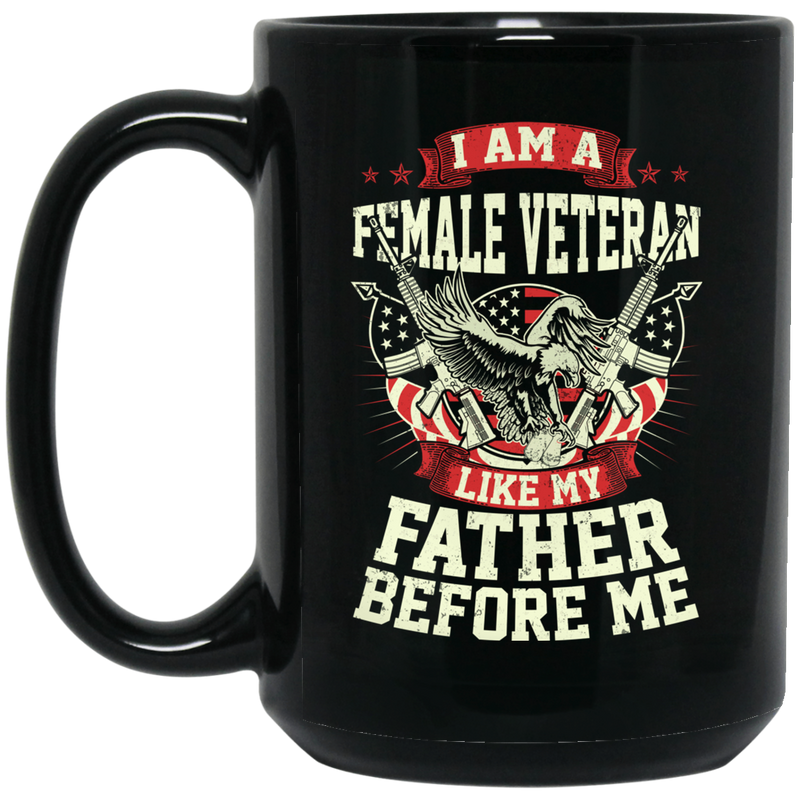 Female Veteran Coffee Mug I Am A Female Like My Father Before Me Female Vets 11oz - 15oz Black Mug CustomCat