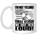 Female Veteran Coffee Mug I'm Not Yelling I'm A Female Veteran We Just Talk Loud! Female Vets 11oz - 15oz White Mug CustomCat