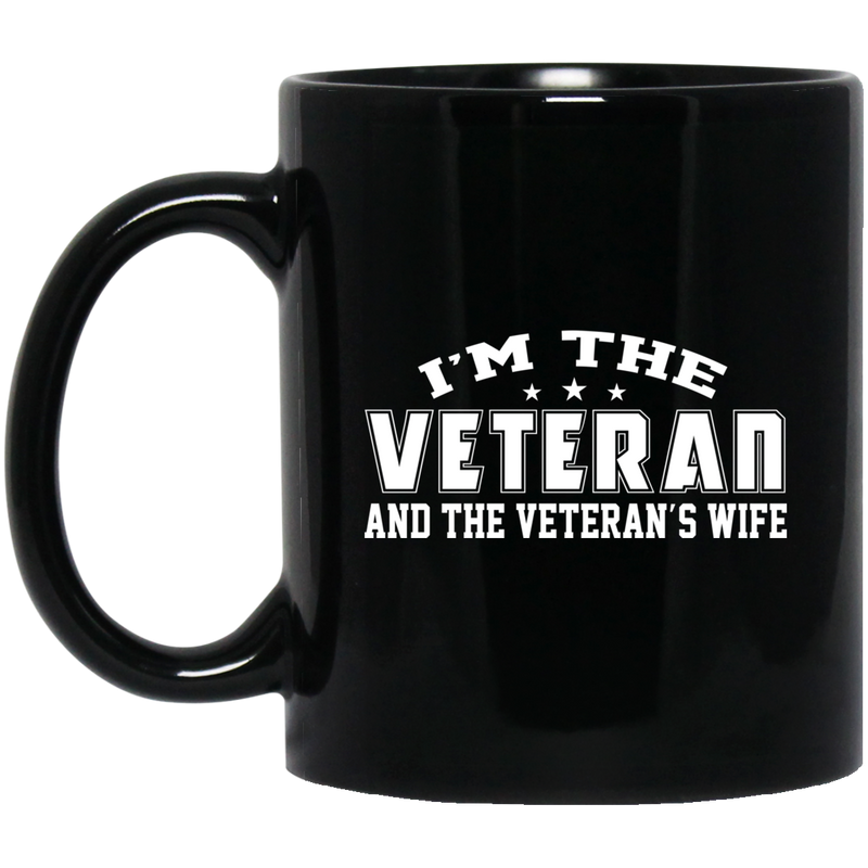 Female Veteran Coffee Mug I'm The Veteran And The Veteran's Wife 11oz - 15oz Black Mug CustomCat