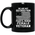 Female Veteran Coffee Mug We Are Not Descended From Fearful Women Female Veteran 11oz - 15oz Black Mug CustomCat