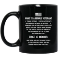 Female Veteran Coffee Mug What Is A Female Veteran Discharged Retired Reserve That Is Hornor 11oz - 15oz Black Mug CustomCat