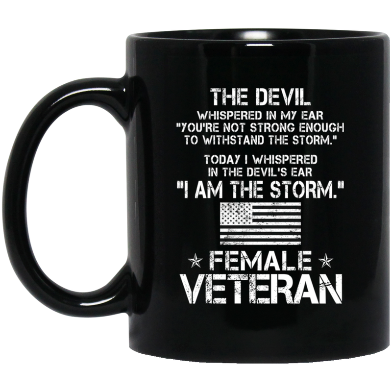 Female Veteran Coffee Mug You're Not Strong Enough I Am The Storm Female Veteran 11oz - 15oz Black Mug CustomCat