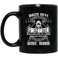 Firefighter Coffee Mug Back Off My Husband Is A Crazy Firefighter Not Afraid To Use Him 11oz - 15oz Black Mug CustomCat