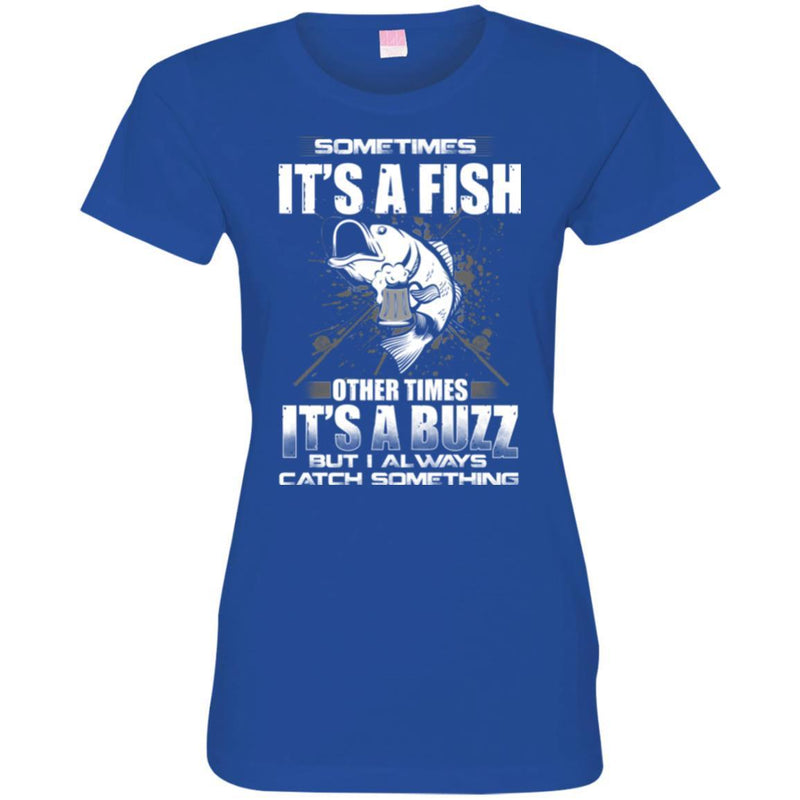 Fishing T-Shirt Sometimes It's A Fish Other Times It's a Buzz But I Always Catch Something Shirts CustomCat