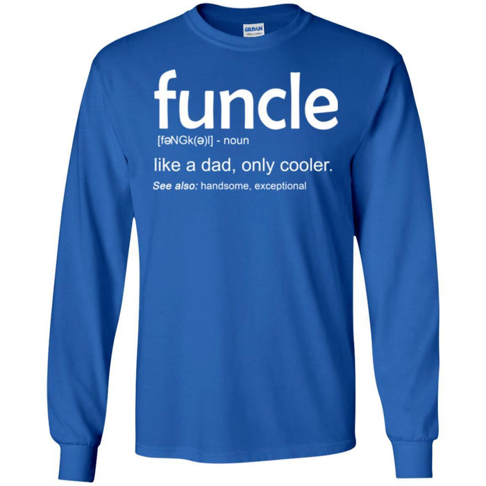 32011ce8 Funcle Like A Dad, Only Cooler See Also Handsome Exceptional Funny Gift  Uncle T Shirts