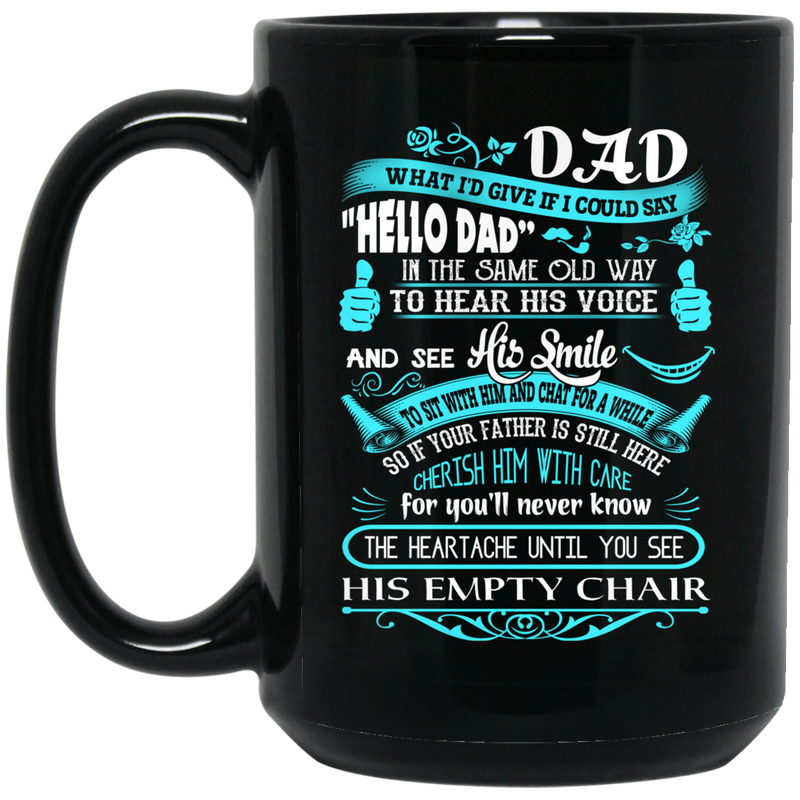 Guardian Angel Coffee Mug Dad What I'd Give If I Could Say Hello Dad In The Same Old Way 11oz - 15oz Black Mug