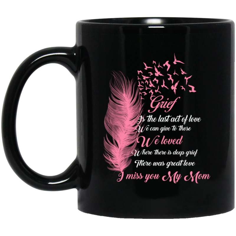 Guardian Angel Coffee Mug Grief Is The Last Act Of Love We Can Give To Those We Loved Mom 11oz - 15oz Black Mug