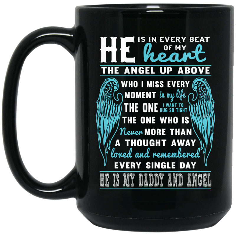 Guardian Angel Coffee Mug He Is In Every Beat Of My Heart He Is My Daddy And Angel Wings 11oz - 15oz Black Mug