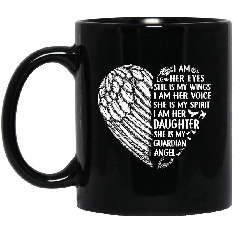 Guardian Angel Coffee Mug I Am Her Eyes She is My Wings My Spirit I Am Her Daughter 11oz - 15oz Black Mug
