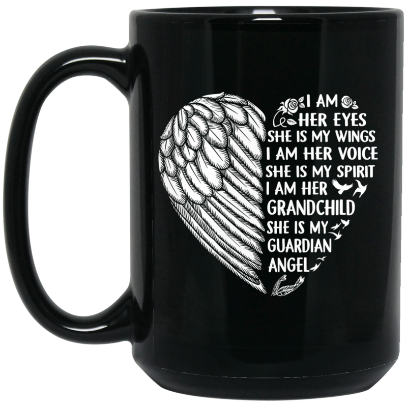 Guardian Angel Coffee Mug I Am Her Eyes She is My Wings My Spirit I Am Her Grandchild 11oz - 15oz Black Mug