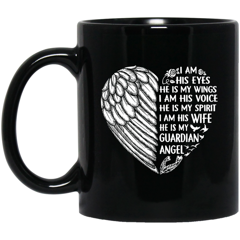 Guardian Angel Coffee Mug I Am His Eyes He is My Wings My Spirit I Am His Wife 11oz - 15oz Black Mug