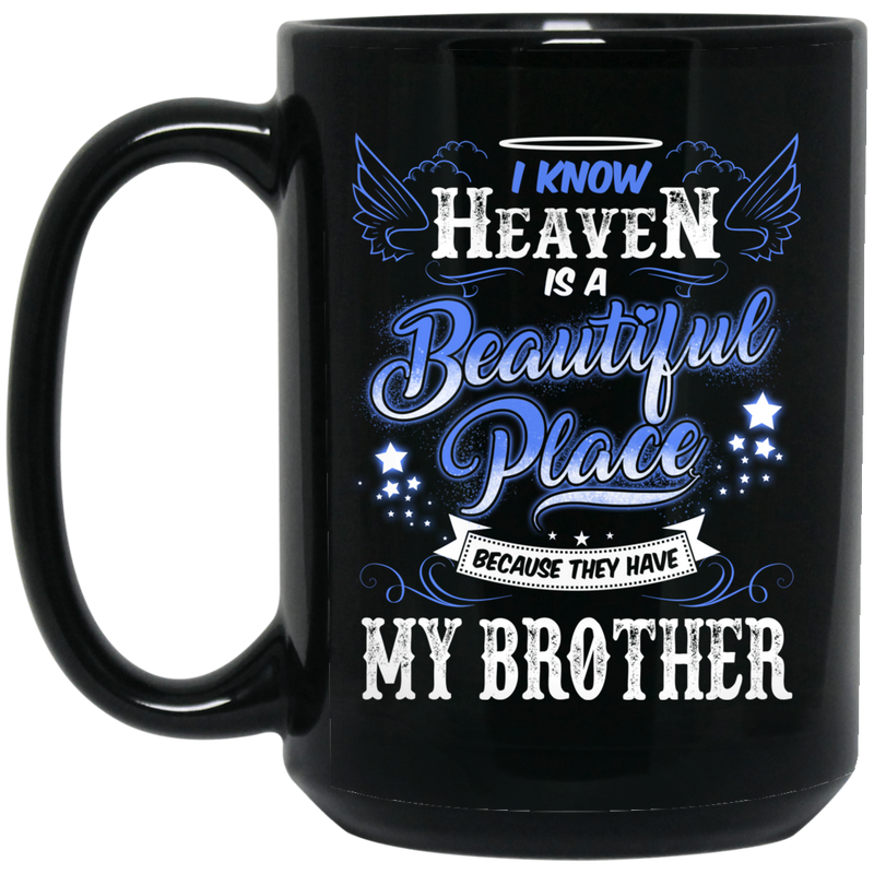 Guardian Angel Coffee Mug I Know Heaven Is A Beautiful Place Because They Have My Brother 11oz - 15oz Black Mug